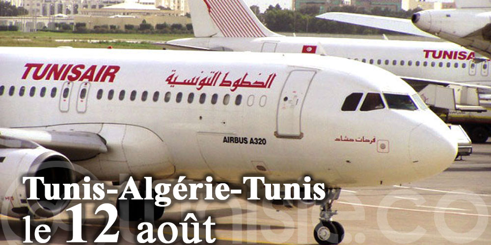 Un vol de rapatriement Tunis-Algérie-Tunis est prévu le 12 août