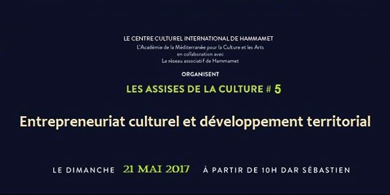 La 5ème session des assises de la culture à Hammamet sous le thème 'Entrepreneuriat culturel et développement territorial'