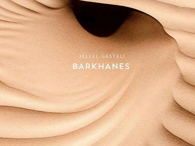 Le nouveau livre BARKHANES, photographies de Jellel Gasteli, un voyage envoûtant  au désert