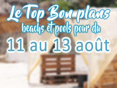 Top des bons plans beach bars du 11 au 13 Août