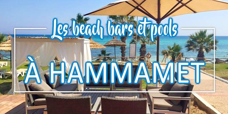 Les incontournables Beach Bars et Pools de l'été 2017 à HAMMAMET