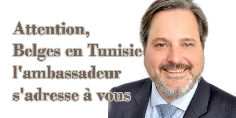 Attention, Belges en Tunisie, l'ambassadeur s'adresse à vous