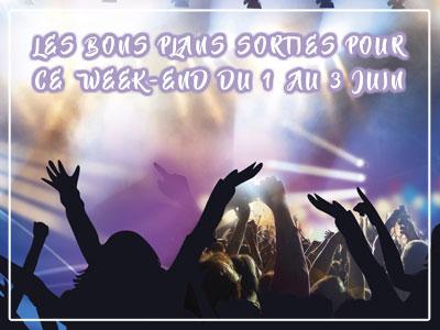 Les bons plans sorties pour ce week-end du 1er au 3 Juin