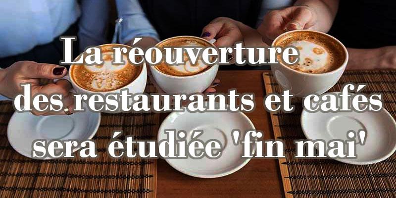 Déconfinement : La réouverture des restaurants et cafés sera étudiée 'fin mai'