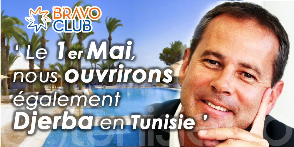 Bravo Club : Le 1er mai, nous ouvrirons également Djerba en Tunisie