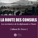 Parution du 2ème ouvrage de l´urbaniste Adnene el Ghali, �??La Route des consuls. Les territoires de la diplomatie à Tunis´