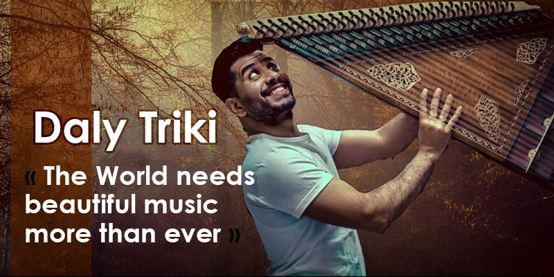 Daly Triki: The World needs beautiful music more than ever