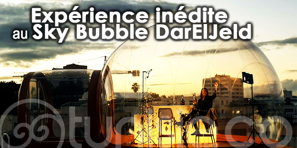 En photos : Dites bonjour au Sky Bubble de Dar El Jeld Hotel and Spa !