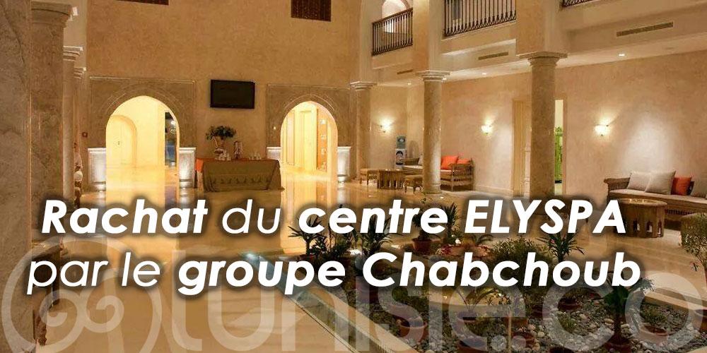 Rachat du centre ELYSPA par le groupe Chabchoub