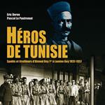 Héros de Tunisie : Spahis et Tirailleurs d'Ahmed Bey 1er à M. Lamine Bey : 1837 �?? 1957