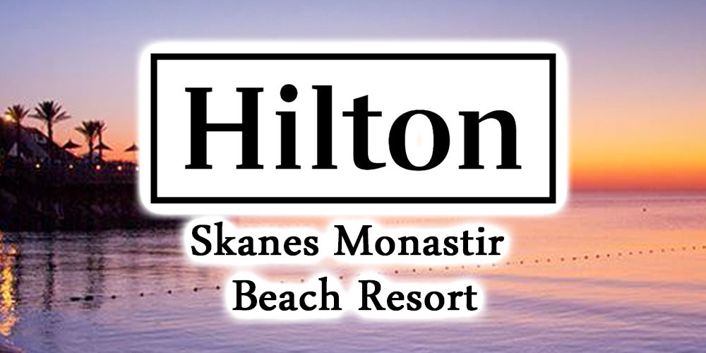 Hilton annonce un Resort balnéaire en Tunisie  : Hilton Skanes Monastir Beach Resort