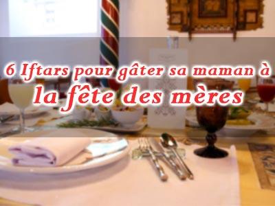 En vidéos : 6 Iftars savoureux testés et approuvés pour la fête des mères