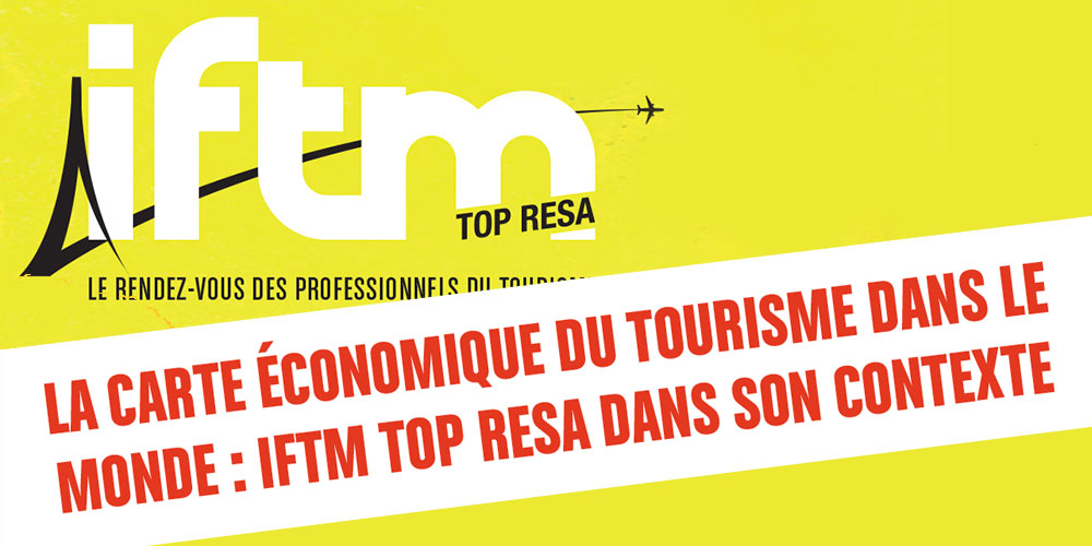 IFTM Top Resa dans son contexte, la carte économique du Tourisme dans le monde