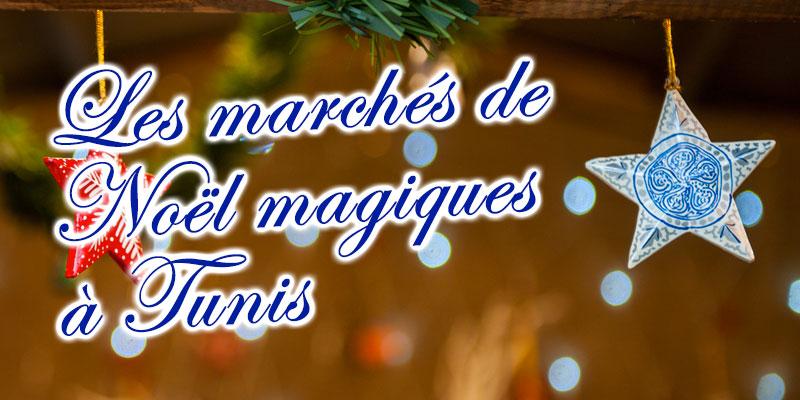Les marchés de Noël magiques à Tunis pour se mettre dans l'ambiance !