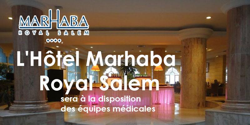L'Hôtel Marhaba Royal Salem sera à la disposition des équipes médicales