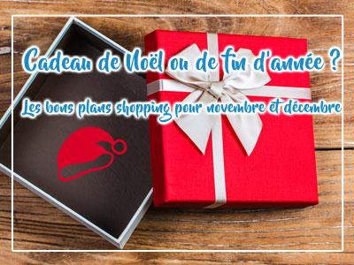 Cadeau de NoÃ«l ou de fin d'année? Les bons plans shopping pour novembre et décembre