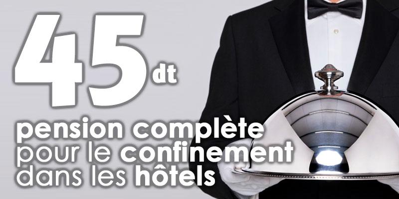 45 dt en Pension Complète pour les confinements des Tunisiens dans les hôtels