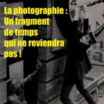 Atelier : La photographie, un fragment de temps qui ne reviendra pas!