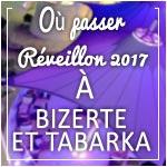 Où passer le Réveillon 2017 à Bizerte et Tabarka ?