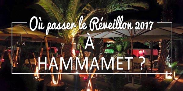 Où passer le Réveillon 2017 à Hammamet et Nabeul ?