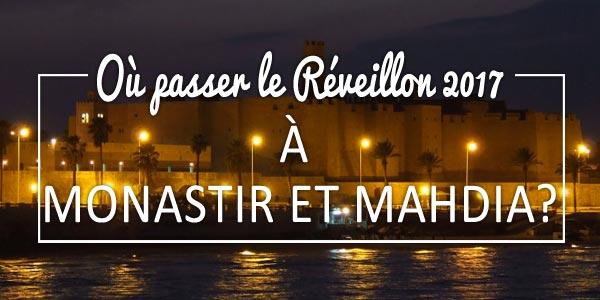 Où passer le Réveillon 2017 à Monastir et Mahdia ?