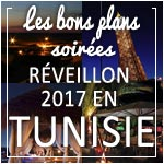 Les bons plans soirées REVEILLON 2017 en Tunisie