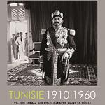 Tunisie 1910 – 1960 : Victor Sebag, un photographe dans le siècle