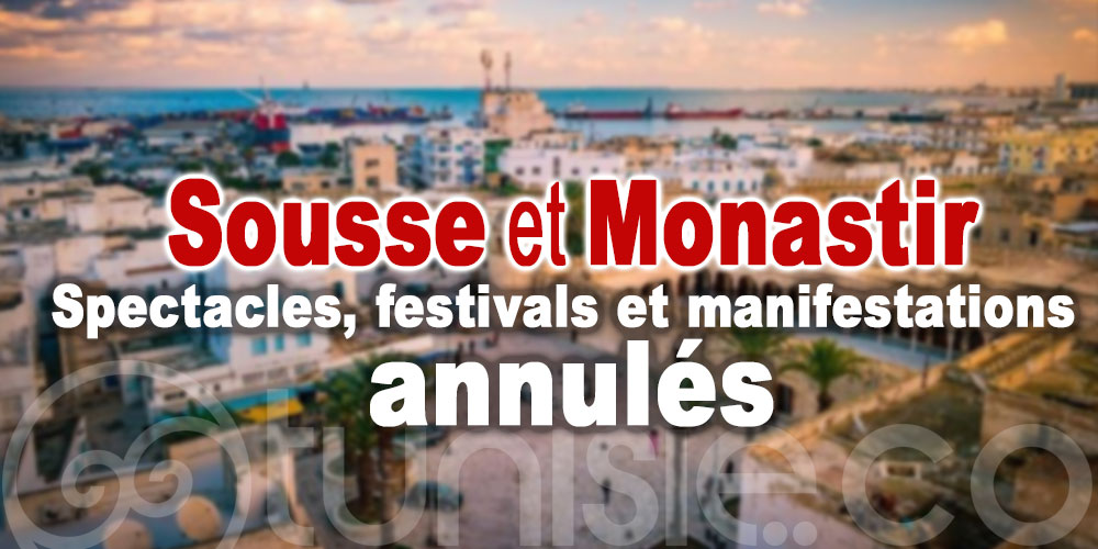 Spectacles, festivals et manifestations annulés à Sousse et Monastir