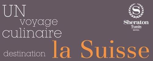La gastronomie suisse à l'honneur au Sheraton Tunis Hotel du 18 au 20 mars