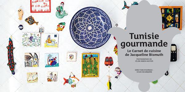 Tunisie Gourmande, le carnet de cuisine de Jacqueline Bismuth