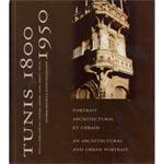 TUNIS 1800 �?? 1950, portrait architectural et urbain