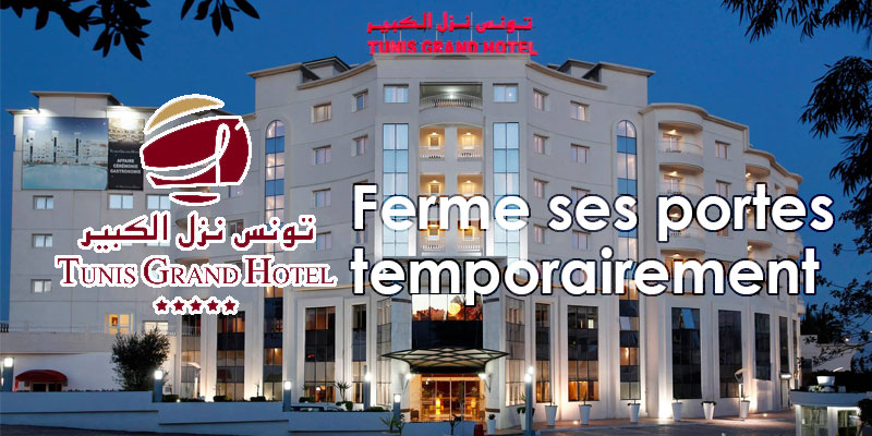 Tunis Grand Hotel ferme ses portes temporairement
