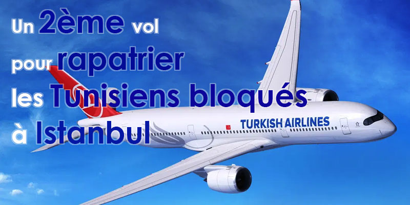 Un deuxième vol pour rapatrier les Tunisiens bloqués à Istanbul
