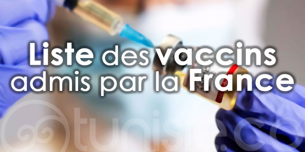 Voici la liste des vaccins admis par la France
