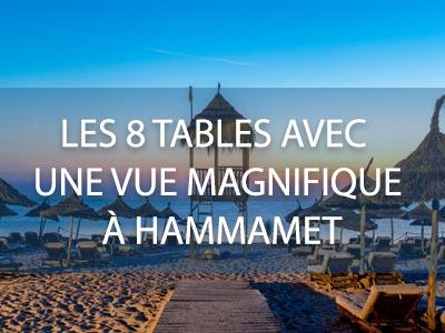 Les 8 tables avec une vue magnifique à Hammamet