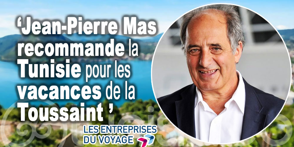 Le président des Entreprises du Voyage recommande la Tunisie pour les vacances de la Toussaint