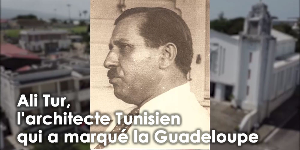 Ali Tur, l'architecte Tunisien qui a marqué la Guadeloupe