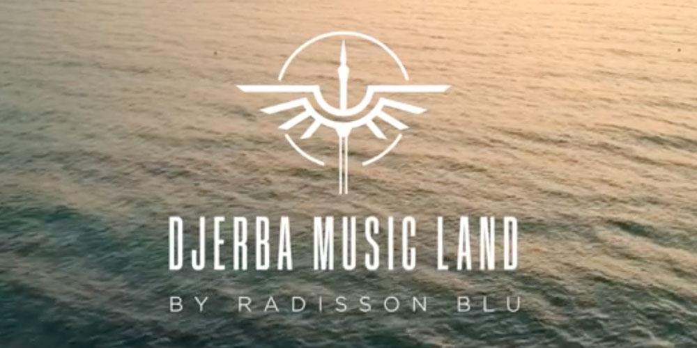 DJERBA MUSIC LAND 2020 du 6 au 9 août au Radisson Djerba